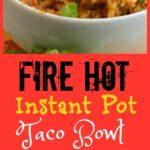 Instant Pot Fire Hot Taco Bowls