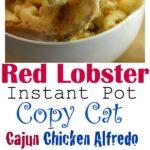 Instant Pot Red Lobster CopyCat Cajun Chicken Alfredo