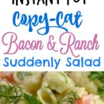 Instant Pot Bacon and Ranch Suddenly Salad