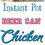 Instant Pot Beer Can Chicken