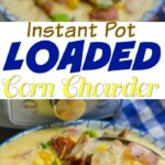 Instant Pot Loaded Corn Chowder