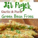 Air Fryer Garlic and Parm Green Bean Fries