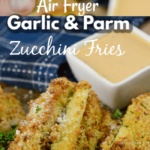 Air Fryer Garlic and Parm Zucchini Fries