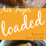 How To make Loaded Baked Potatoes in the Air Fryer
